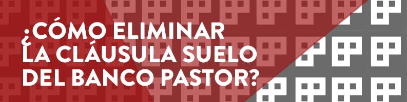 Eliminar la cláusula suelo del Banco Pastor