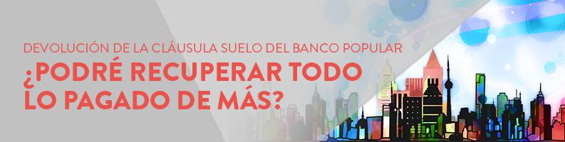 Devolución de la cláusula suelo del Banco Popular: ¿podré recuperar todo lo pagado de más?