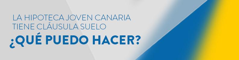 La Hipoteca Joven Canaria tiene cláusula suelo, ¿qué puedo hacer?