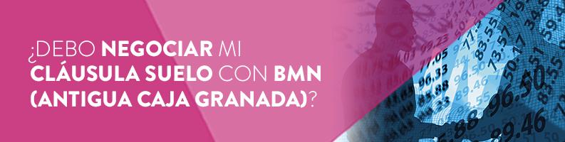 ¿Debo negociar mi cláusula suelo con BMN (antigua Caja Granada)?