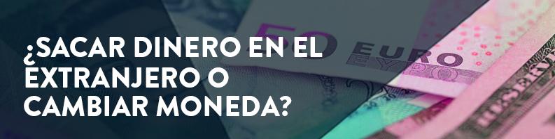 ¿Sacar dinero en el extranjero o cambiar moneda?