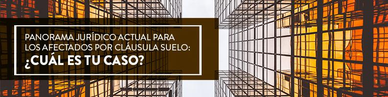 Panorama jurídico actual para los afectados por cláusula suelo: ¿cuál es tu caso?