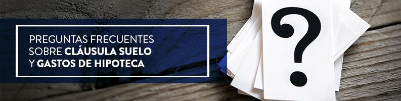 Preguntas frecuentes sobre Cláusula Suelo y Gastos de Hipoteca