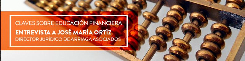 Conoce las claves sobre la educación financiera de la mano de Jose María Ortiz, director jurídico de Arriaga Asociados. Toda la información en nuestro blog.