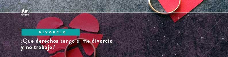 derechos qu etengo si me divorcio y no trabajo